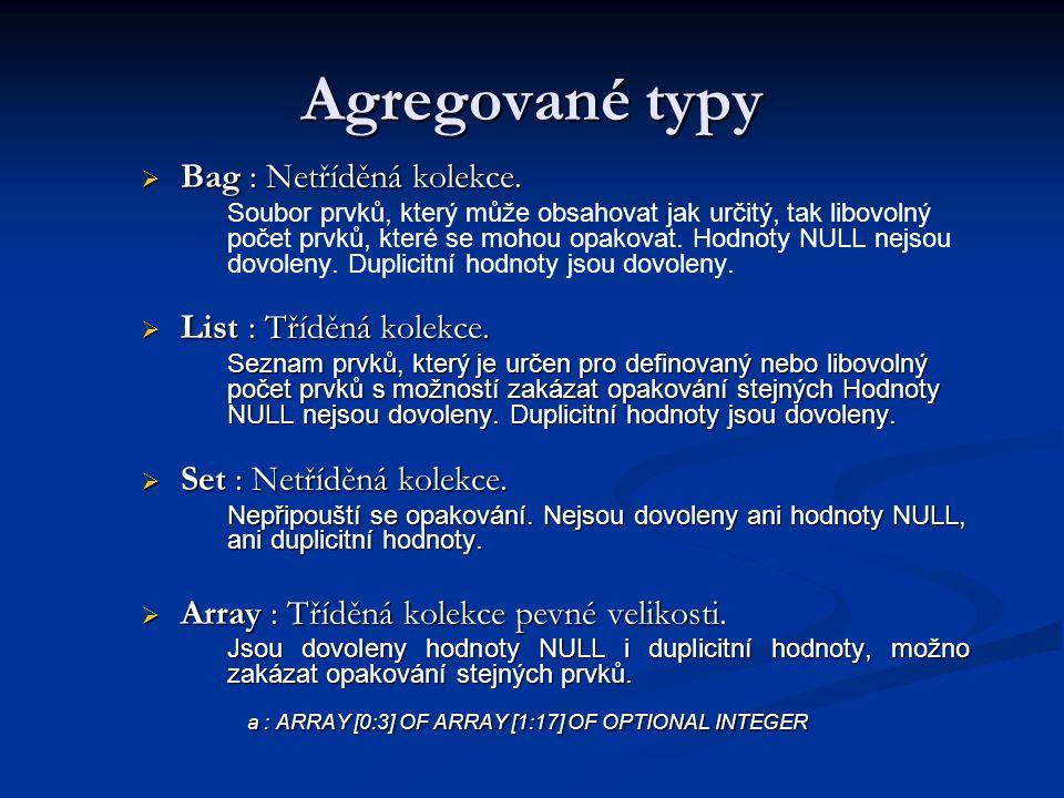 Agregované typy Bag : Netříděná kolekce. List : Tříděná kolekce.