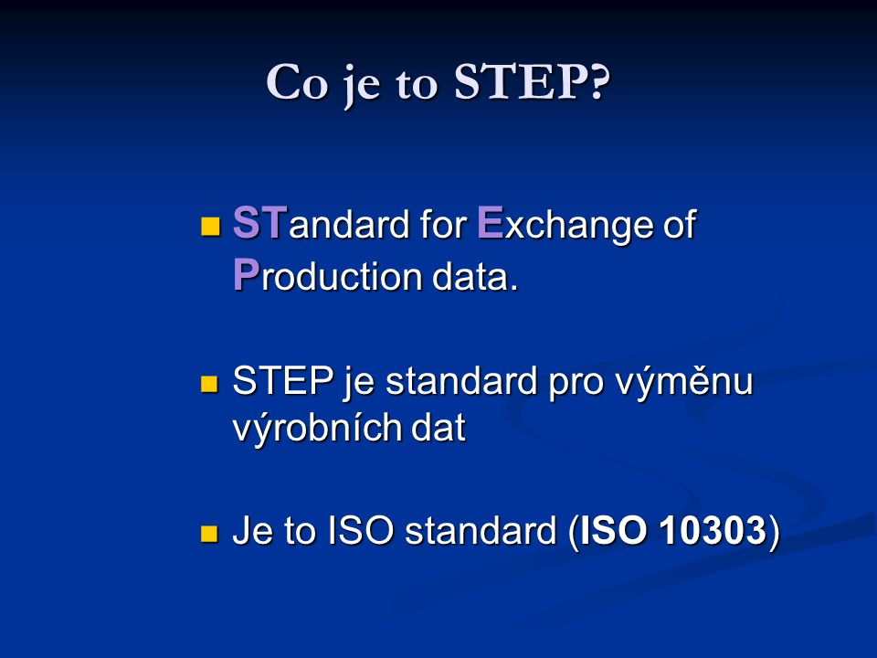 Co je to STEP STandard for Exchange of Production data.