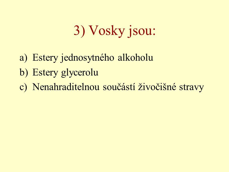 3) Vosky jsou: Estery jednosytného alkoholu Estery glycerolu