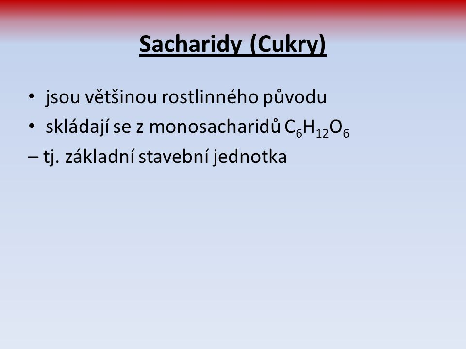 Sacharidy (Cukry) jsou většinou rostlinného původu