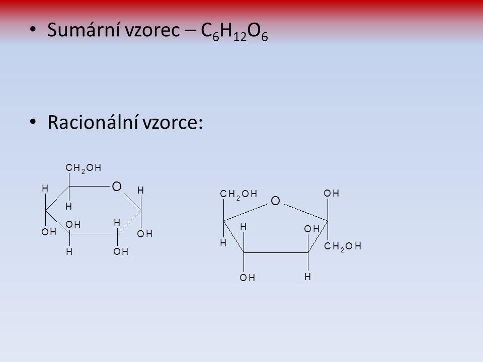 Sumární vzorec – C6H12O6 Racionální vzorce: