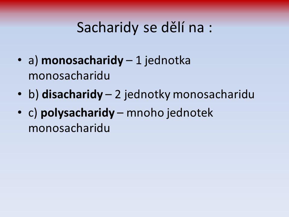 Sacharidy se dělí na : a) monosacharidy – 1 jednotka monosacharidu