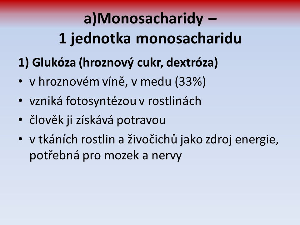 a)Monosacharidy – 1 jednotka monosacharidu