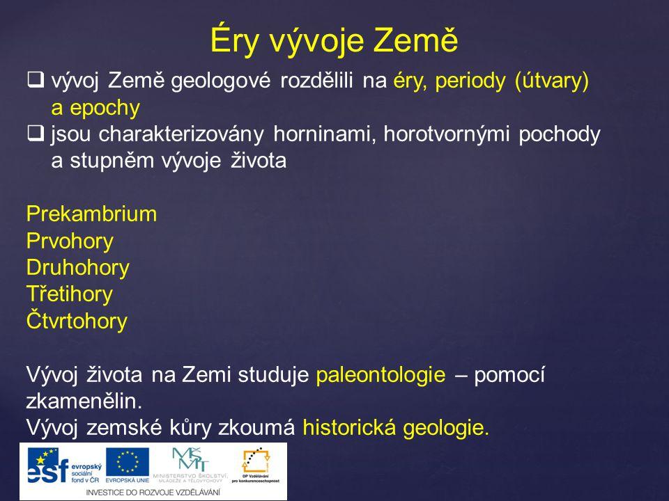 Éry vývoje Země vývoj Země geologové rozdělili na éry, periody (útvary) a epochy.