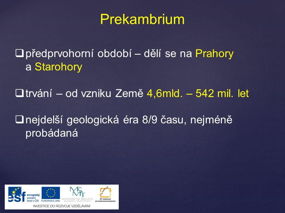 Prekambrium předprvohorní období – dělí se na Prahory a Starohory
