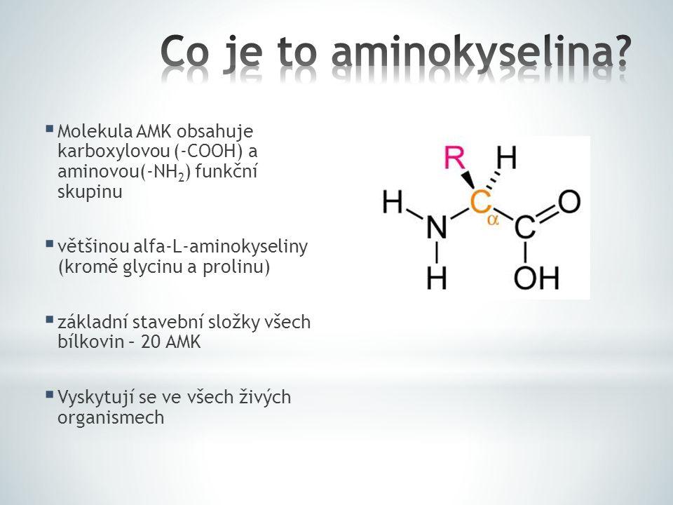 Co je to aminokyselina Molekula AMK obsahuje karboxylovou (-COOH) a aminovou(-NH2) funkční skupinu.