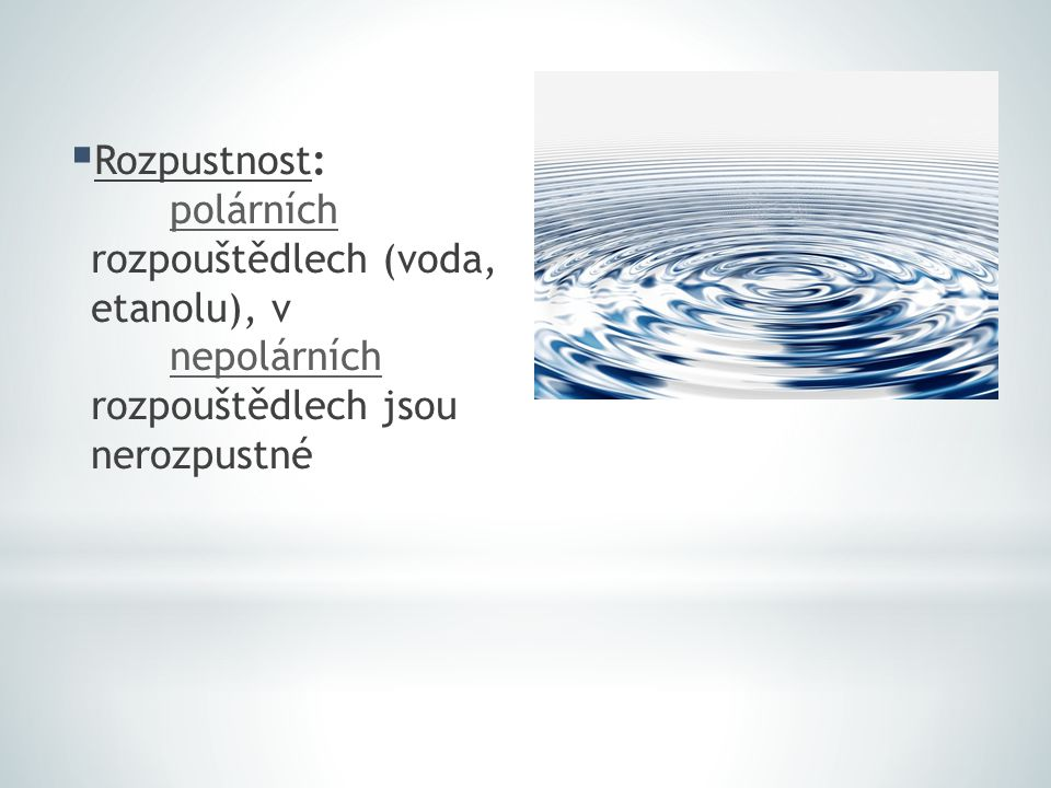 Rozpustnost:. polárních rozpouštědlech (voda, etanolu), v
