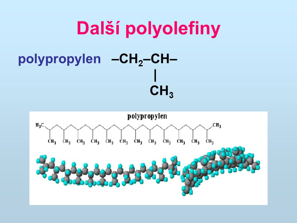 Další polyolefiny polypropylen –CH2–CH– | CH3