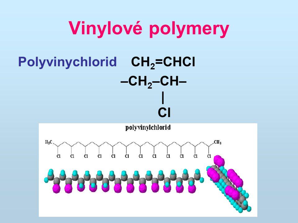 Vinylové polymery Polyvinychlorid CH2=CHCl –CH2–CH– | Cl
