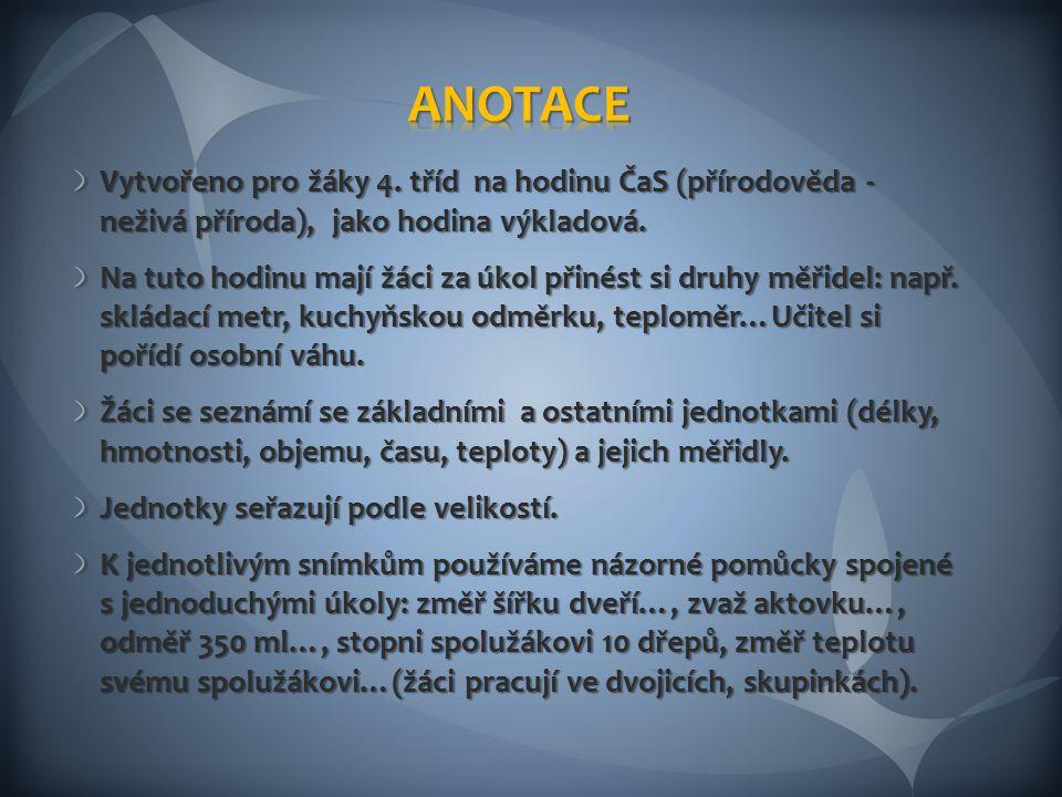 ANOTACE Vytvořeno pro žáky 4. tříd na hodinu ČaS (přírodověda - neživá příroda), jako hodina výkladová.