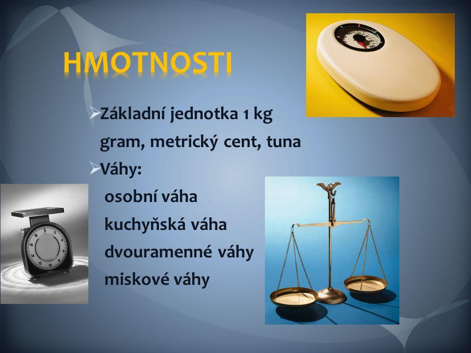 HMOTNOSTI Základní jednotka 1 kg gram, metrický cent, tuna Váhy: