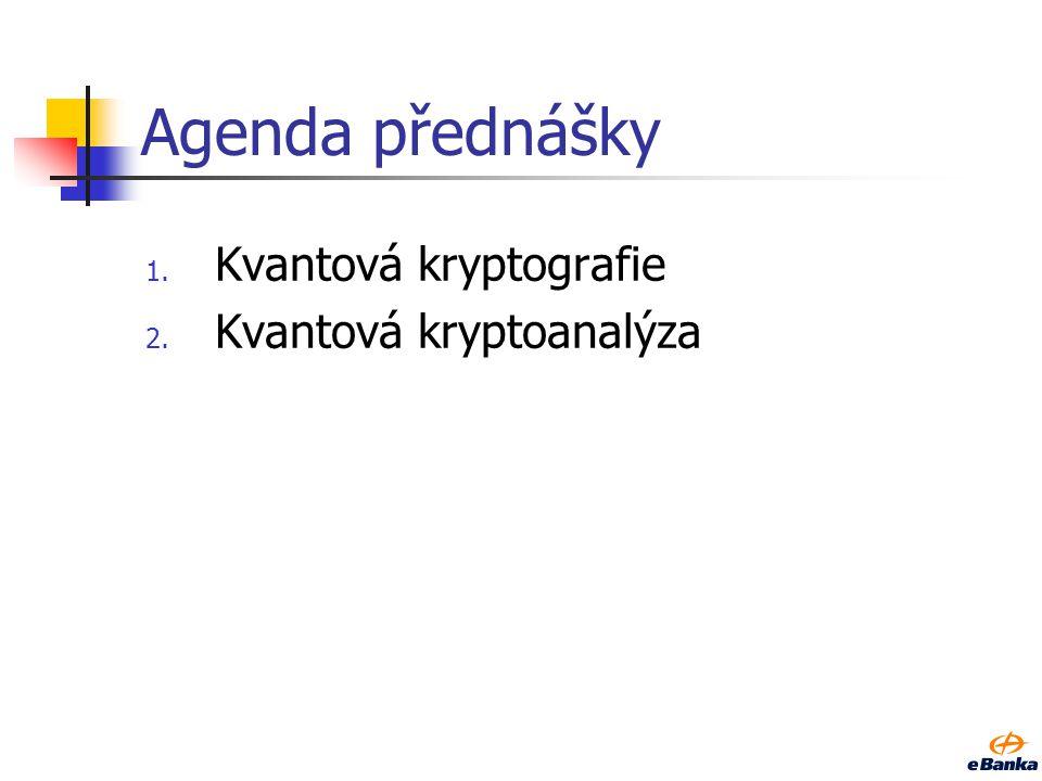 Agenda přednášky Kvantová kryptografie Kvantová kryptoanalýza