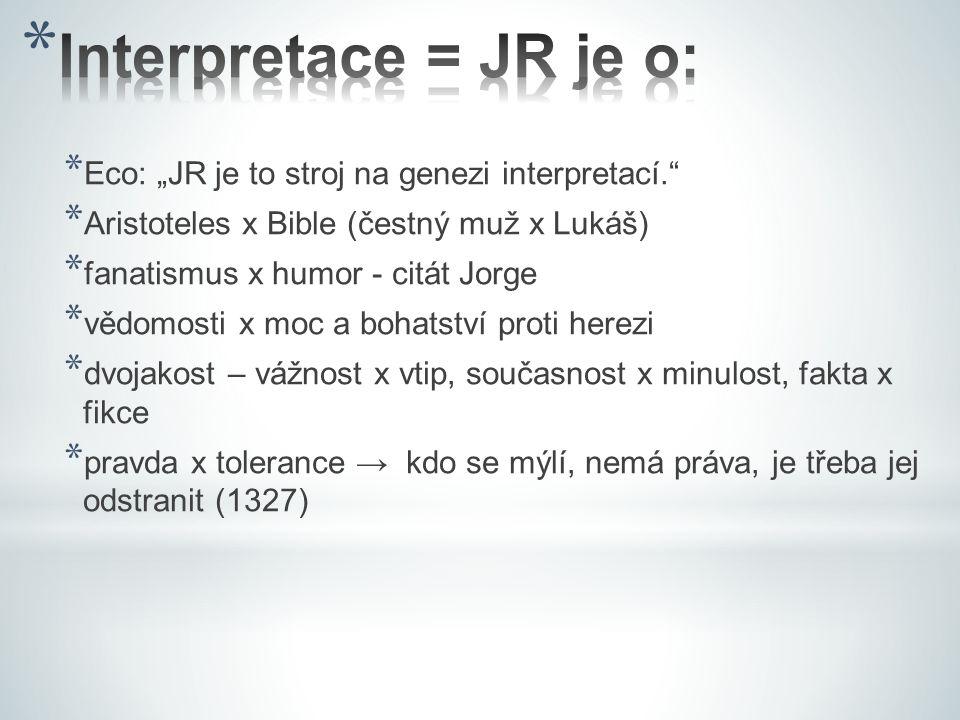 "Interpretace = JR je o: Eco: ""JR je to stroj na genezi interpretací."