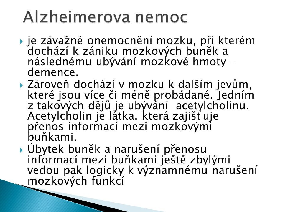 Alzheimerova nemoc je závažné onemocnění mozku, při kterém dochází k zániku mozkových buněk a následnému ubývání mozkové hmoty - demence.
