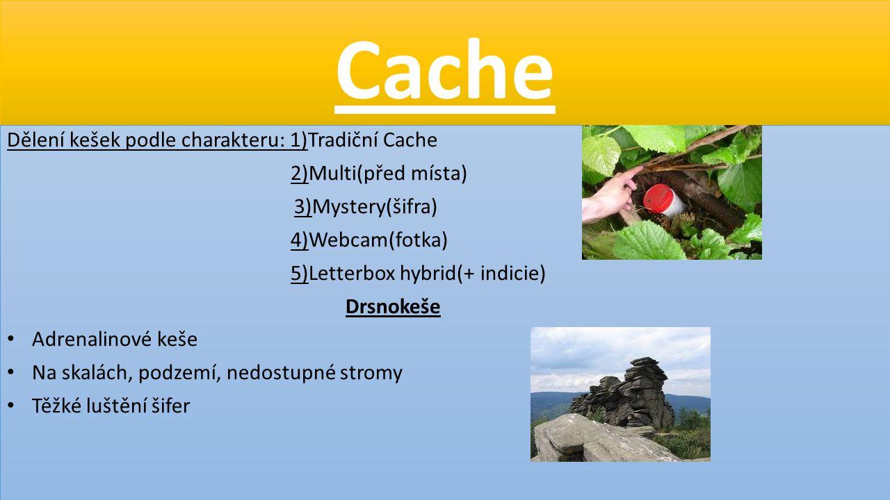 Cache Dělení kešek podle charakteru: 1)Tradiční Cache