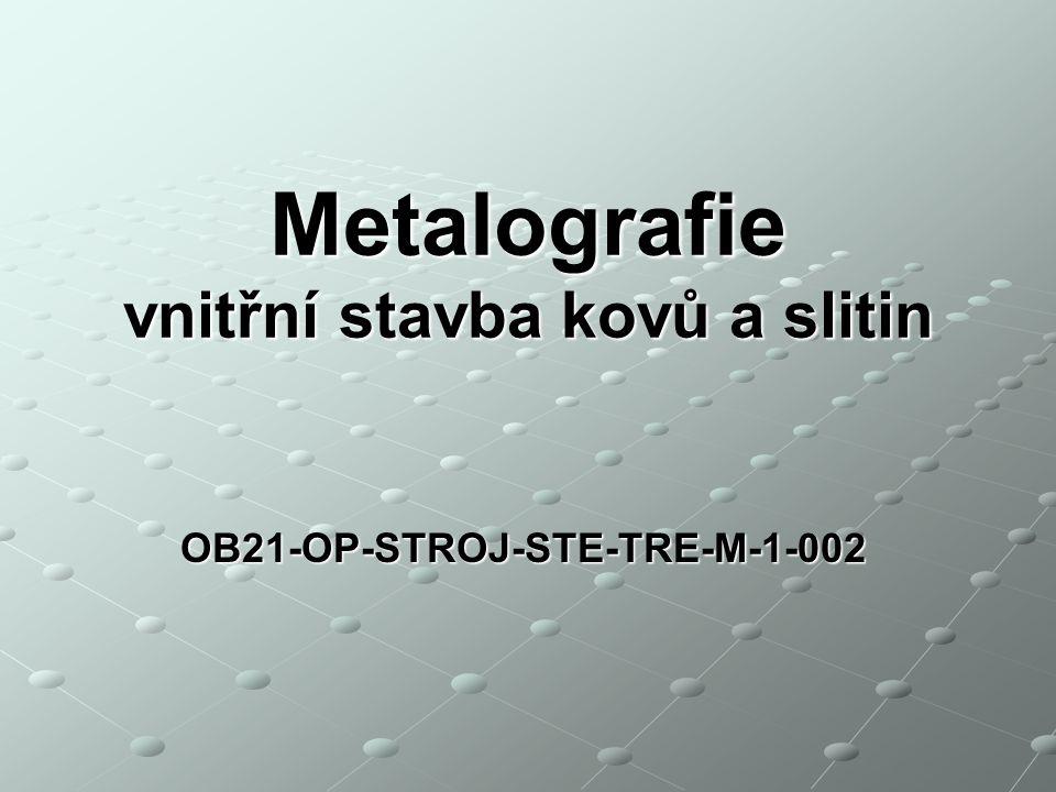 vnitřní stavba kovů a slitin OB21-OP-STROJ-STE-TRE-M-1-002