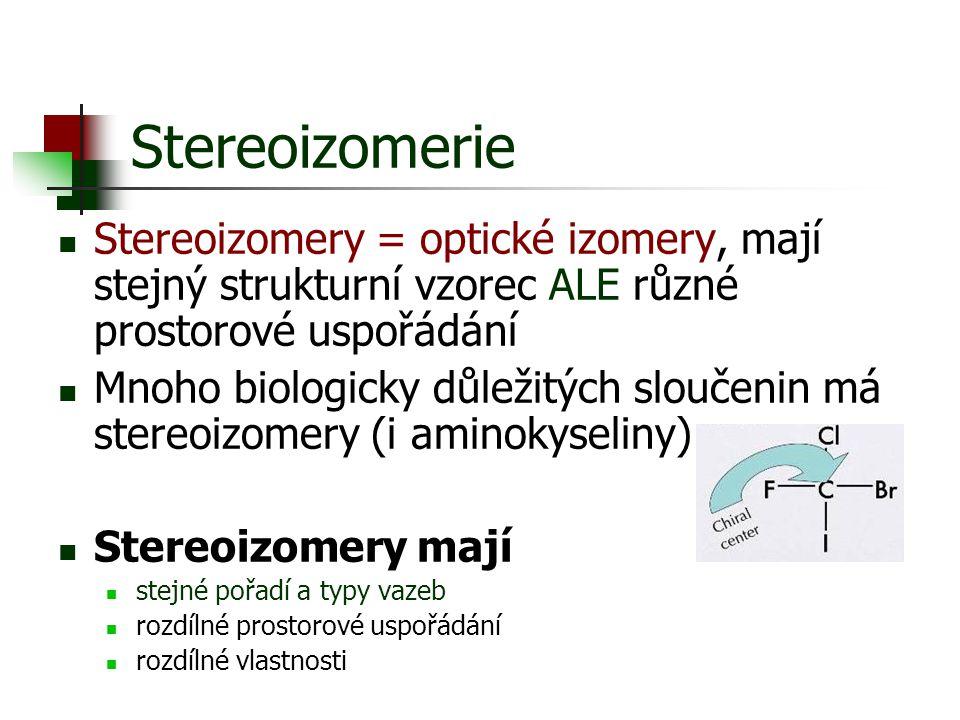 Stereoizomerie Stereoizomery = optické izomery, mají stejný strukturní vzorec ALE různé prostorové uspořádání.