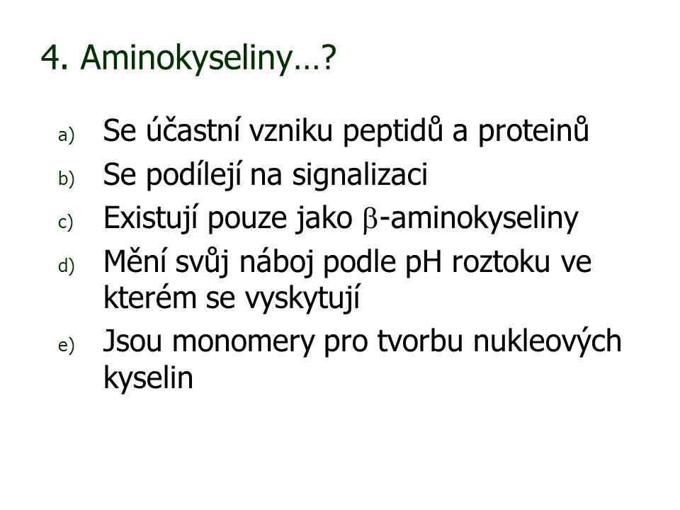 4. Aminokyseliny… Se účastní vzniku peptidů a proteinů