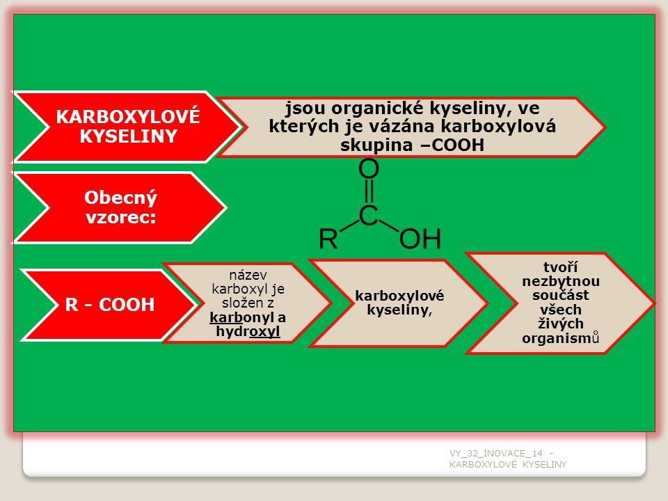 KARBOXYLOVÉ KYSELINY Obecný vzorec: R - COOH