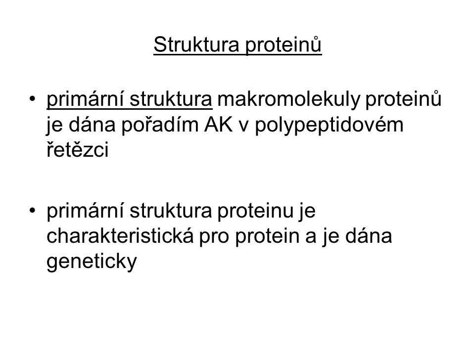 Struktura proteinů primární struktura makromolekuly proteinů je dána pořadím AK v polypeptidovém řetězci.