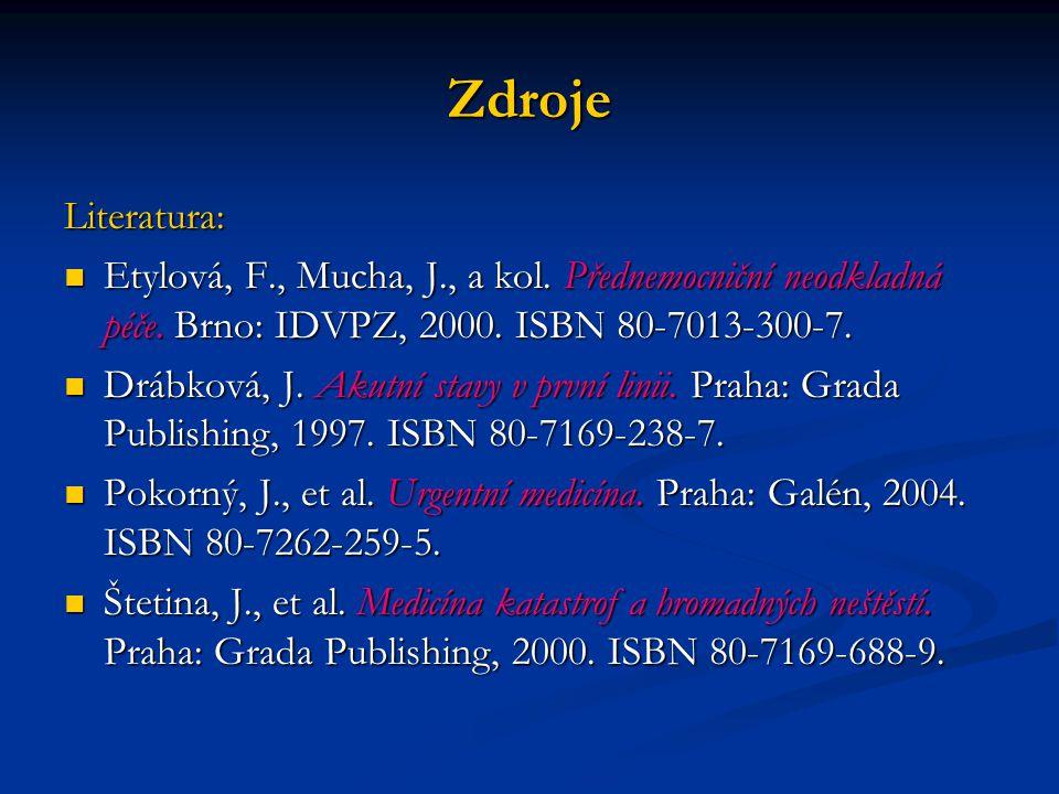 Zdroje Literatura: Etylová, F., Mucha, J., a kol. Přednemocniční neodkladná péče. Brno: IDVPZ, 2000. ISBN 80-7013-300-7.