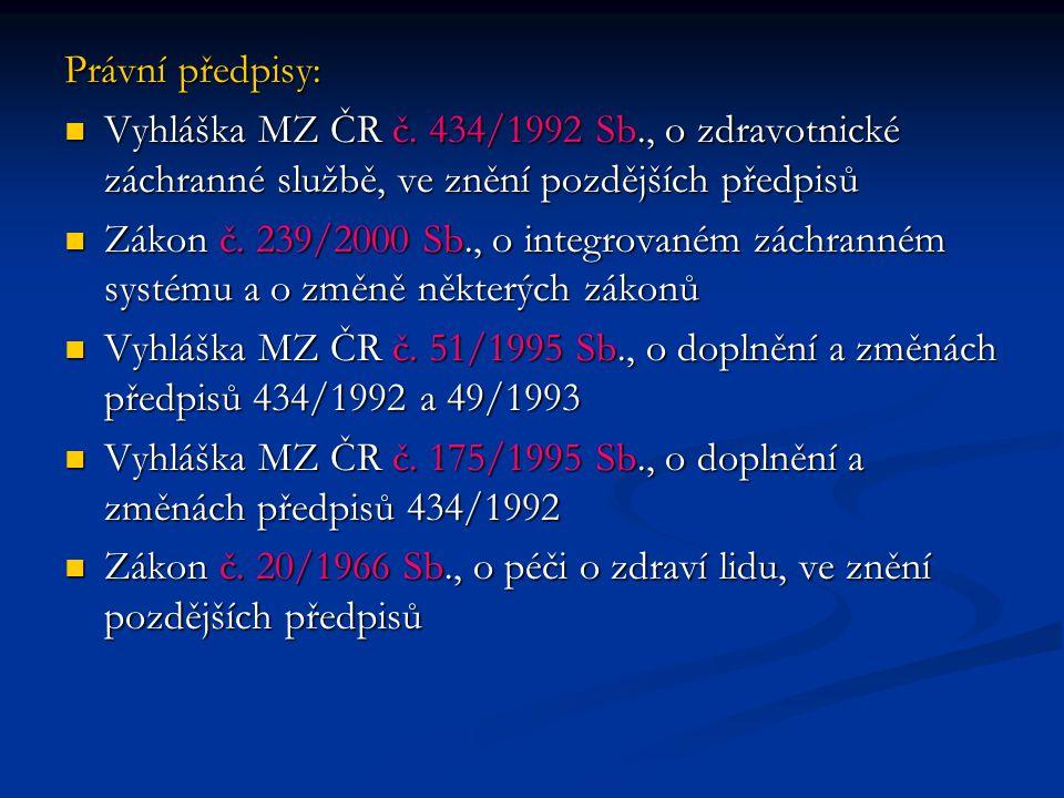 Právní předpisy: Vyhláška MZ ČR č. 434/1992 Sb., o zdravotnické záchranné službě, ve znění pozdějších předpisů.
