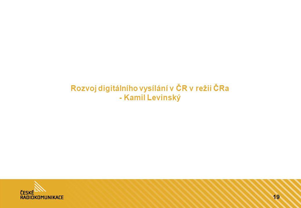 Rozvoj digitálního vysílání v ČR v režii ČRa - Kamil Levinský