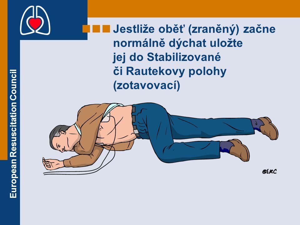 Jestliže oběť (zraněný) začne normálně dýchat uložte jej do Stabilizované či Rautekovy polohy (zotavovací)