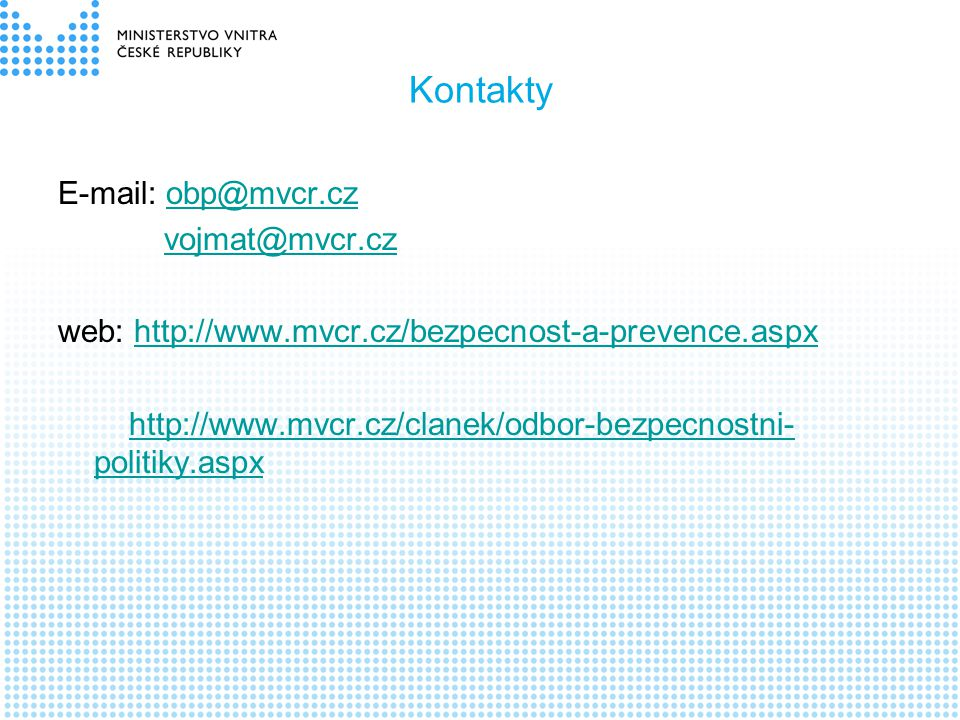 Kontakty E-mail: obp@mvcr.cz vojmat@mvcr.cz