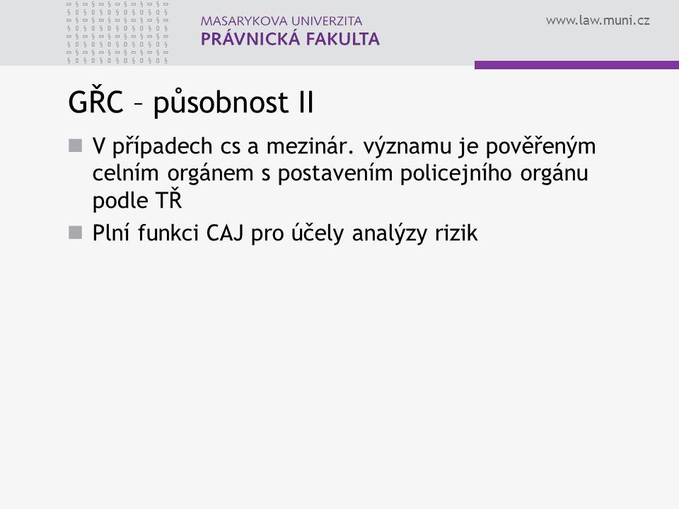 GŘC – působnost II V případech cs a mezinár. významu je pověřeným celním orgánem s postavením policejního orgánu podle TŘ.