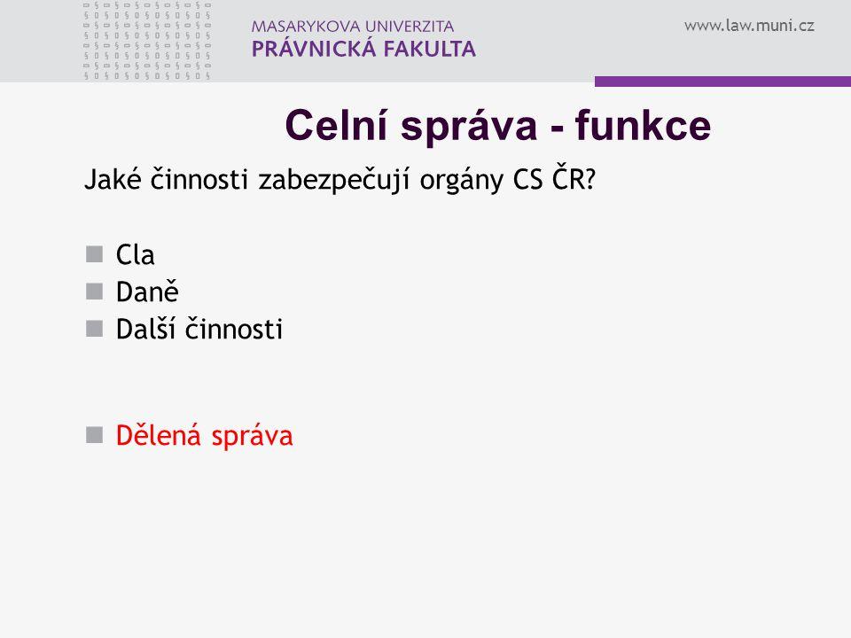 Celní správa - funkce Jaké činnosti zabezpečují orgány CS ČR Cla Daně