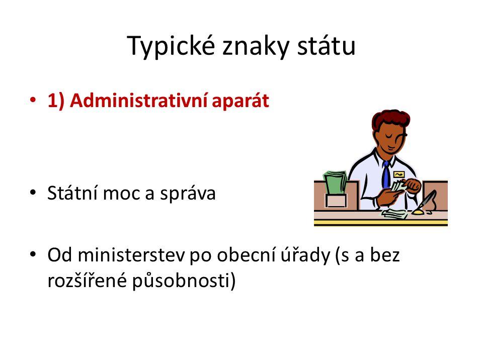 Typické znaky státu 1) Administrativní aparát Státní moc a správa