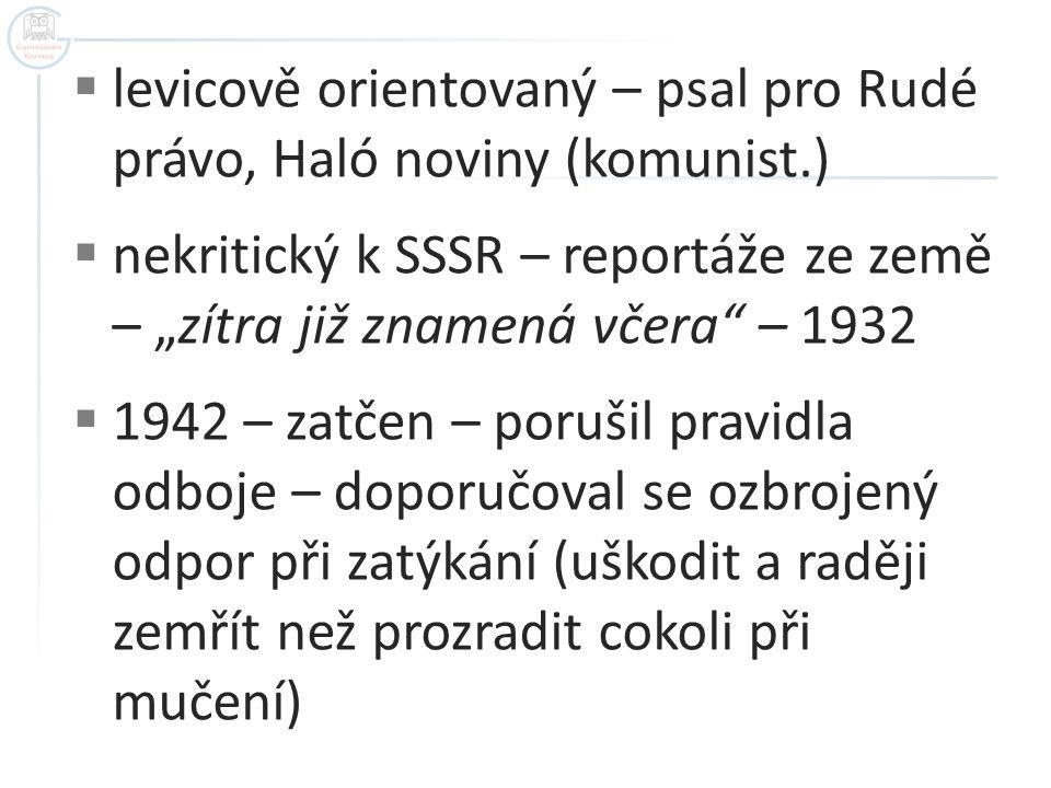 levicově orientovaný – psal pro Rudé právo, Haló noviny (komunist.)