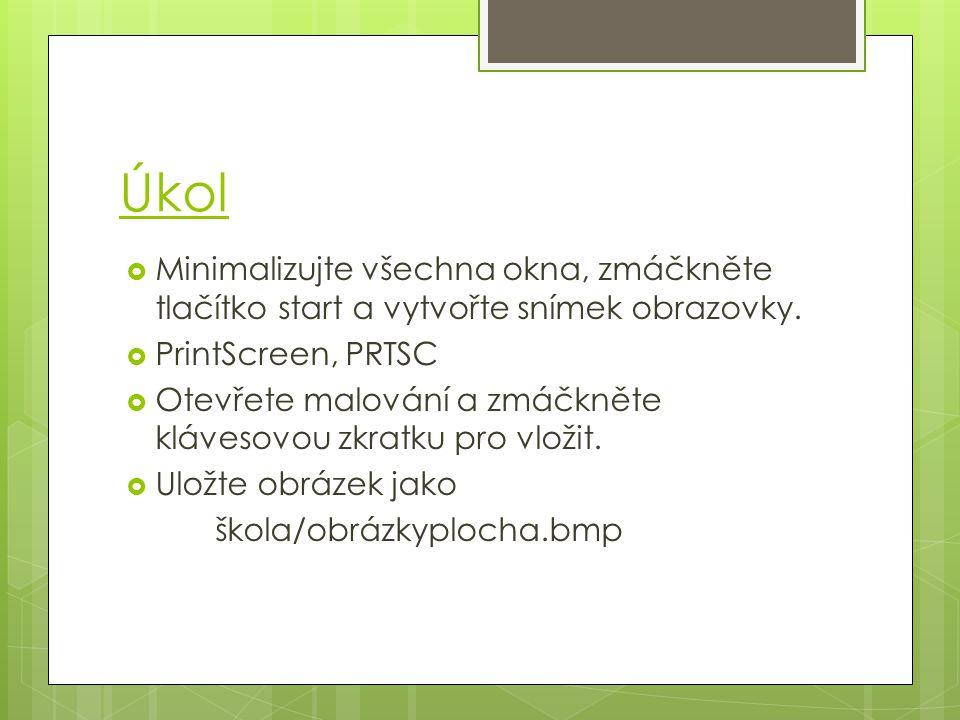 Úkol Minimalizujte všechna okna, zmáčkněte tlačítko start a vytvořte snímek obrazovky. PrintScreen, PRTSC.