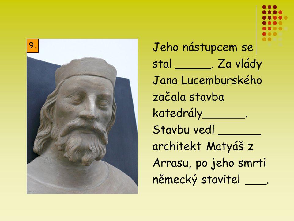 Jeho nástupcem se stal _____. Za vlády Jana Lucemburského