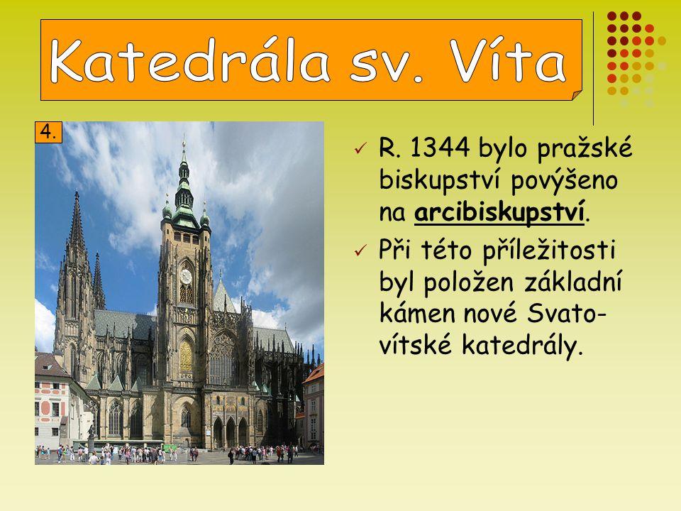 Katedrála sv. Víta 4. R. 1344 bylo pražské biskupství povýšeno na arcibiskupství.