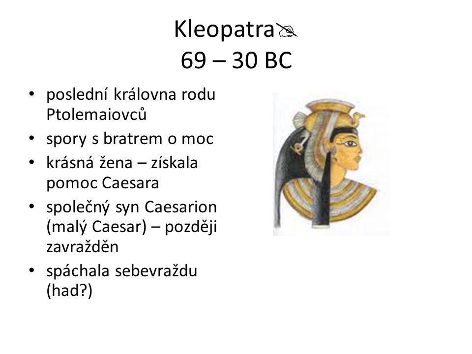 Kleopatra 69 – 30 BC poslední královna rodu Ptolemaiovců
