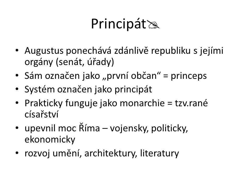"""Principát Augustus ponechává zdánlivě republiku s jejími orgány (senát, úřady) Sám označen jako """"první občan = princeps."""