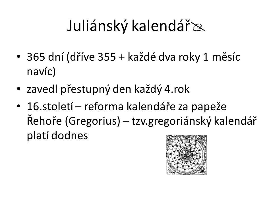 Juliánský kalendář 365 dní (dříve 355 + každé dva roky 1 měsíc navíc)