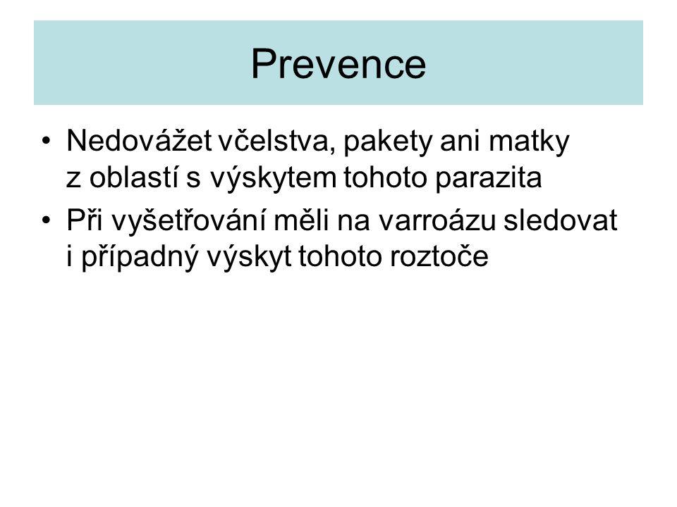 Prevence Nedovážet včelstva, pakety ani matky z oblastí s výskytem tohoto parazita.