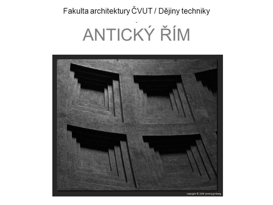 Fakulta architektury ČVUT / Dějiny techniky . ANTICKÝ ŘÍM