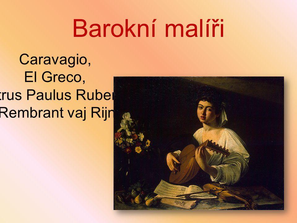 Barokní malíři Caravagio, El Greco, Petrus Paulus Rubens,