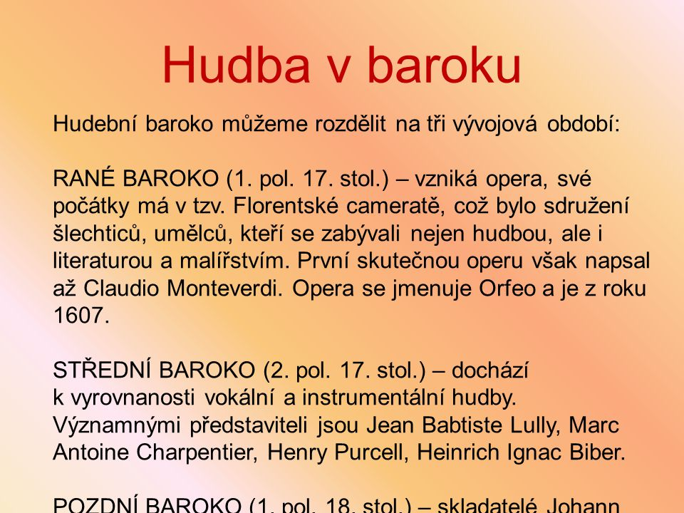 Hudba v baroku Hudební baroko můžeme rozdělit na tři vývojová období: