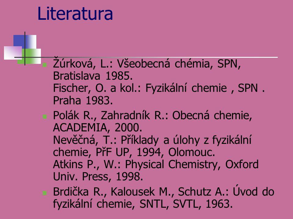 Literatura Žúrková, L.: Všeobecná chémia, SPN, Bratislava 1985. Fischer, O. a kol.: Fyzikální chemie , SPN . Praha 1983.