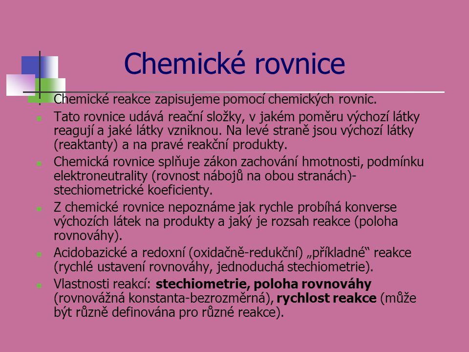 Chemické rovnice Chemické reakce zapisujeme pomocí chemických rovnic.