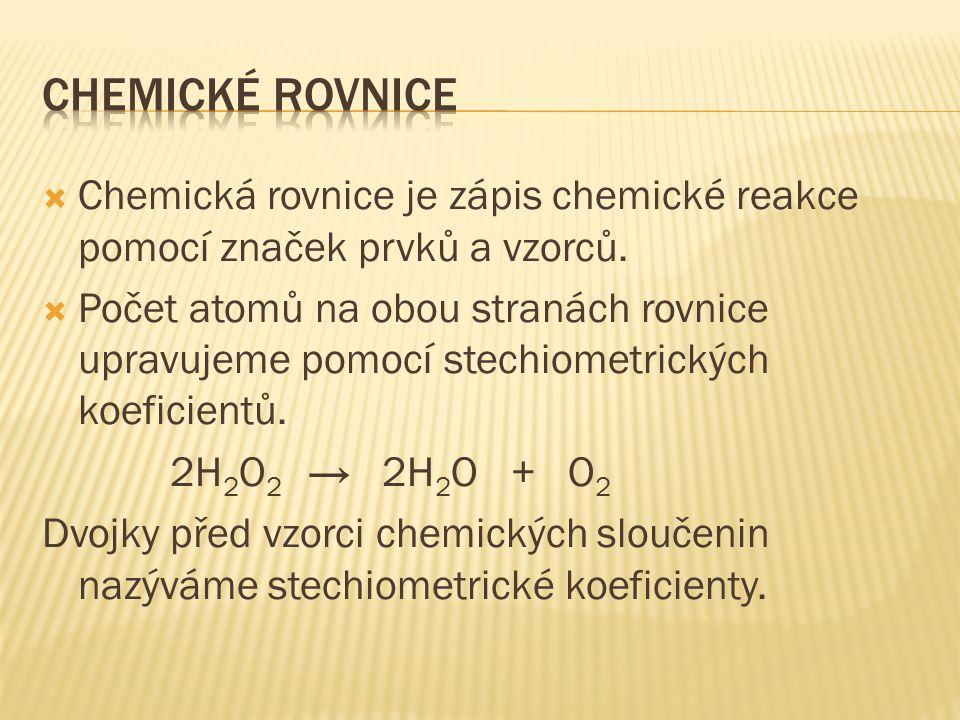 CHEMICKÉ ROVNICE Chemická rovnice je zápis chemické reakce pomocí značek prvků a vzorců.