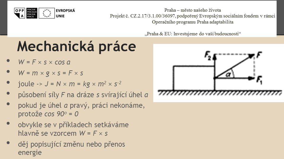 Mechanická práce W = F × s × cos a W = m × g × s = F × s