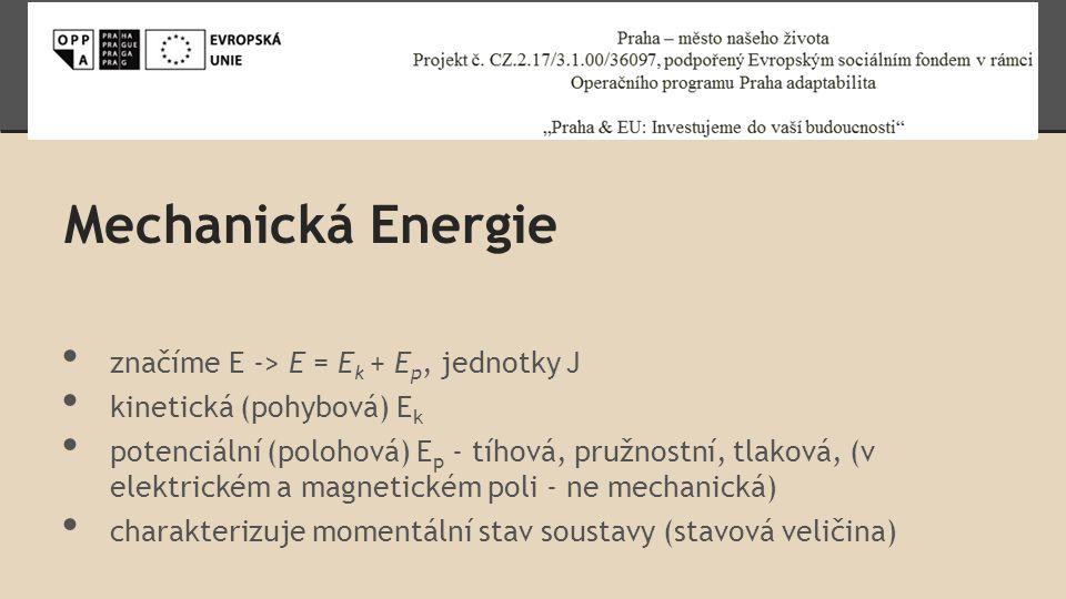 Mechanická Energie značíme E -> E = Ek + Ep, jednotky J