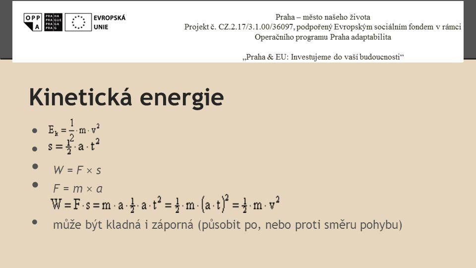 Kinetická energie W = F × s F = m × a