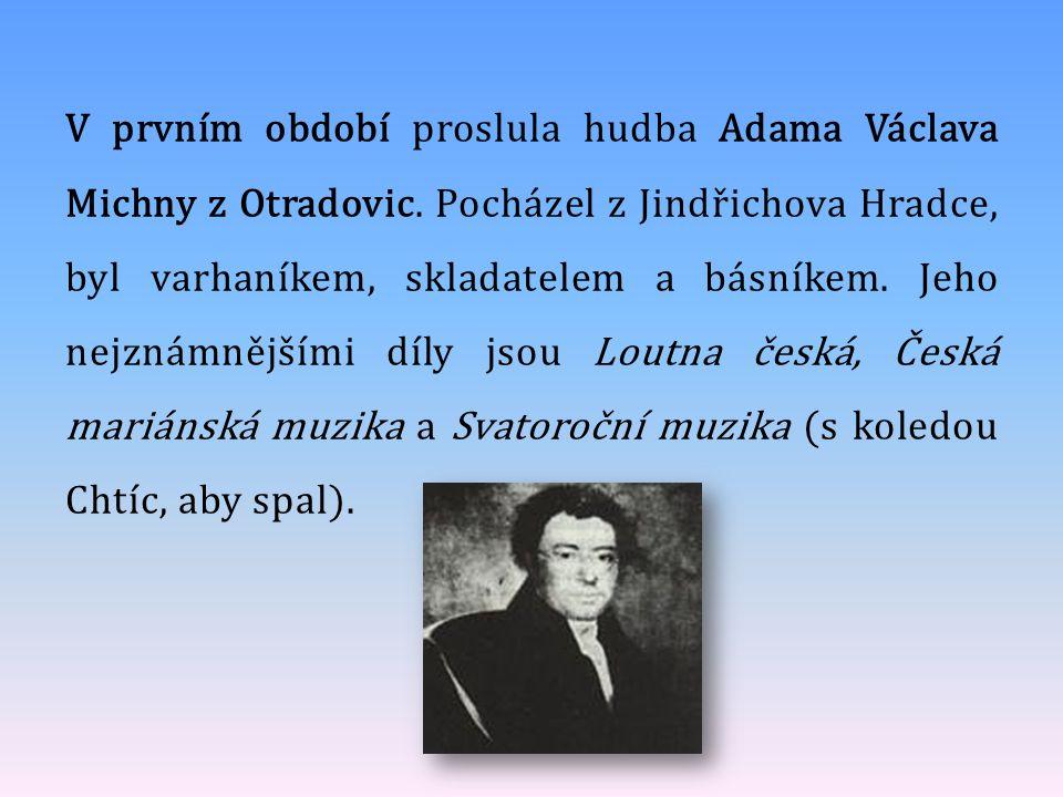 V prvním období proslula hudba Adama Václava Michny z Otradovic